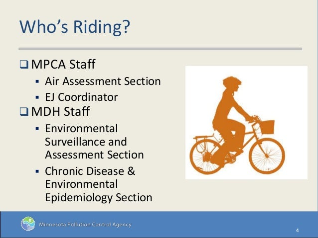 Who's Riding?  MPCA Staff  Air Assessment Section  EJ Coordinator  MDH Staff  Environmental Surveillance and Assessme...