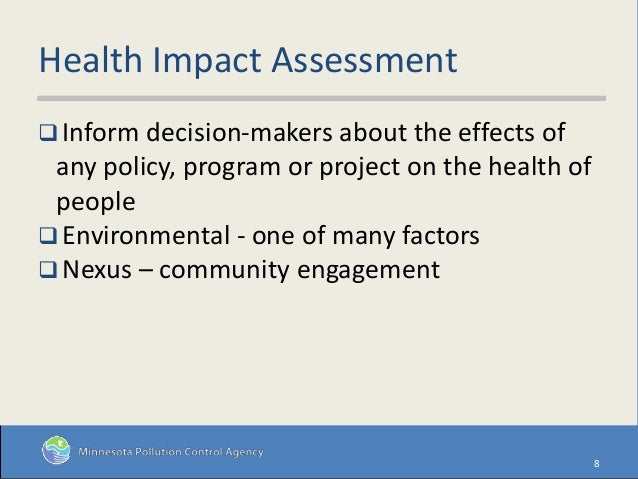 Health Impact Assessment  Inform decision-makers about the effects of any policy, program or project on the health of peo...