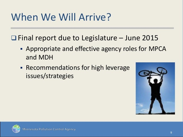 When We Will Arrive?  Final report due to Legislature – June 2015  Appropriate and effective agency roles for MPCA and M...