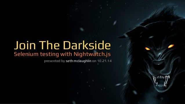 Join The Darkside  Selenium testing with Nightwatch.js  presented by seth mclaughlin on 10.21.14