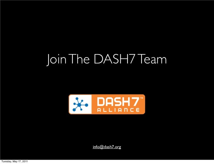 Join The DASH7 Team                               info@dash7.orgTuesday, May 17, 2011