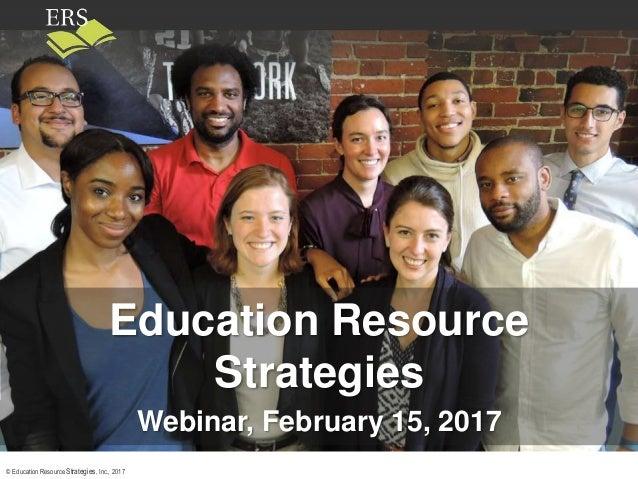 © Education Resource Strategies, Inc., 2017 Education Resource Strategies Webinar, February 15, 2017