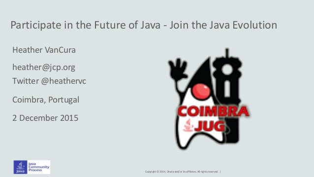 Copyright © 2014, Oracle and/or its affiliates. All rights reserved. | Participate in the Future of Java - Join the Java E...