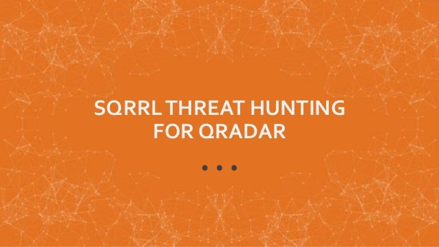 Sqrrl And Ibm Threat Hunting For Qradar Users
