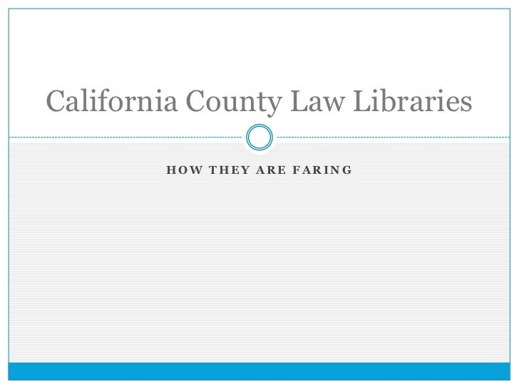 California County Law Libraries        HOW THEY ARE FARING