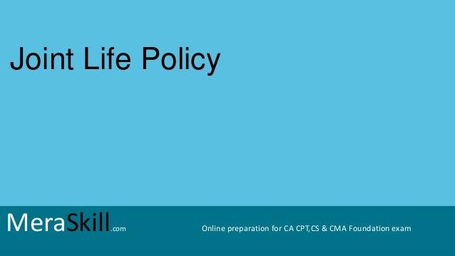 MeraSkill.com Online preparation for CA CPT,CS & CMA Foundation exam Joint Life Policy MeraSkill.com Online preparation fo...