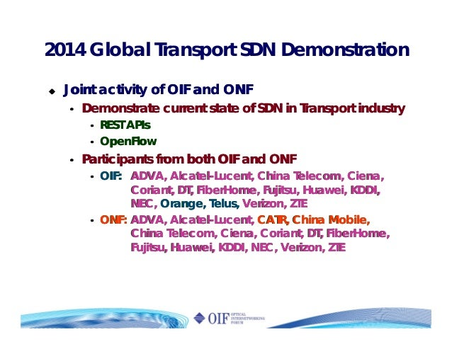 2014 Global Transport SDN Demonstration Joint activity of OIF and ONF • Demonstrate current state of SDN in Transport indu...