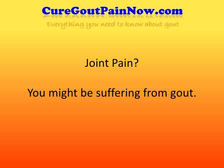 Joint Pain? You might be suffering from gout.<br />
