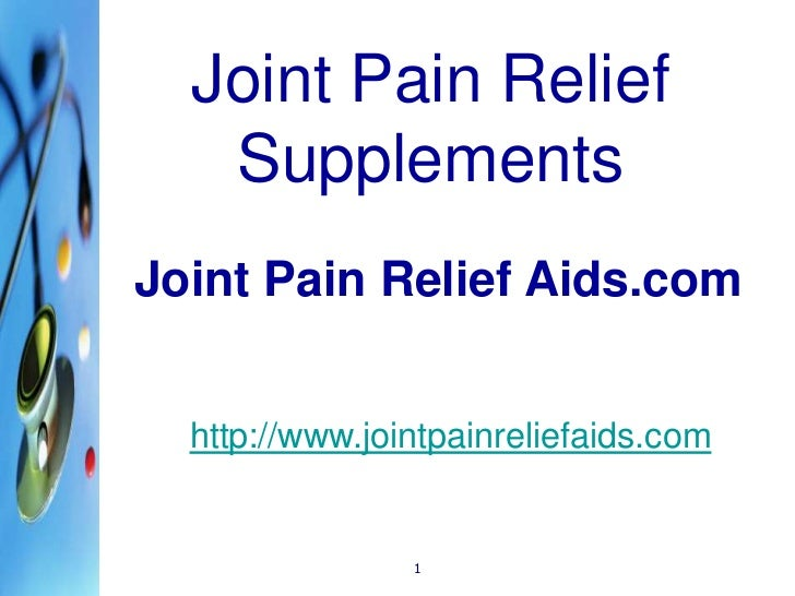 1<br />Joint Pain Relief Supplements<br />Joint Pain Relief Aids.com <br />http://www.jointpainreliefaids.com<br />