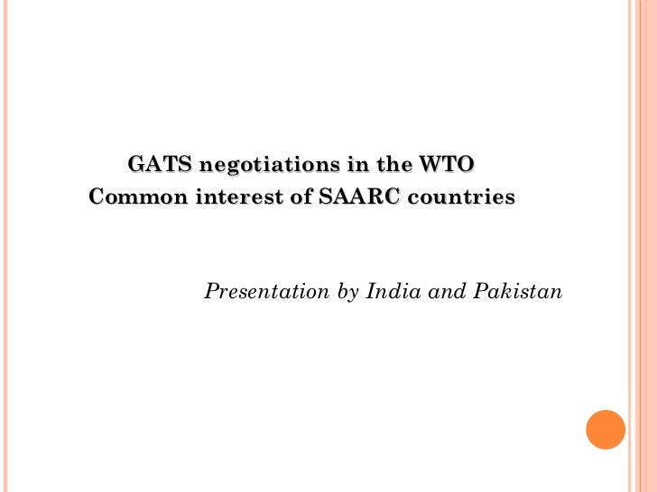 <ul><li>GATS negotiations in the WTO </li></ul><ul><li>Common interest of SAARC countries </li></ul><ul><li>Presentation b...