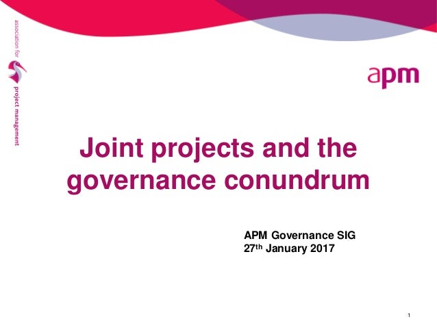 Joint projects and the governance conundrum 1 APM Governance SIG 27th January 2017