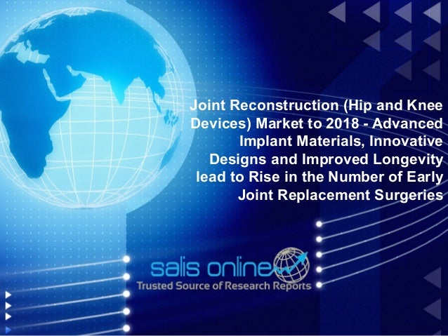Joint Reconstruction (Hip and KneeDevices) Market to 2018 - Advanced       Implant Materials, Innovative   Designs and Imp...