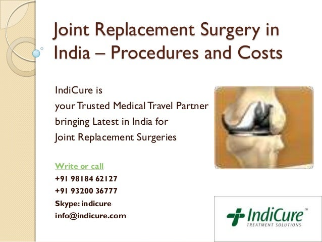 Joint Replacement Surgery in India – Procedures and Costs IndiCure is yourTrusted Medical Travel Partner bringing Latest i...