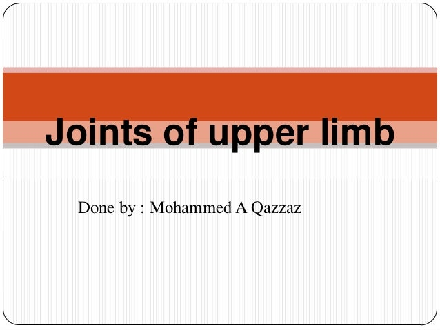 Joints of upper limb Done by : Mohammed A Qazzaz