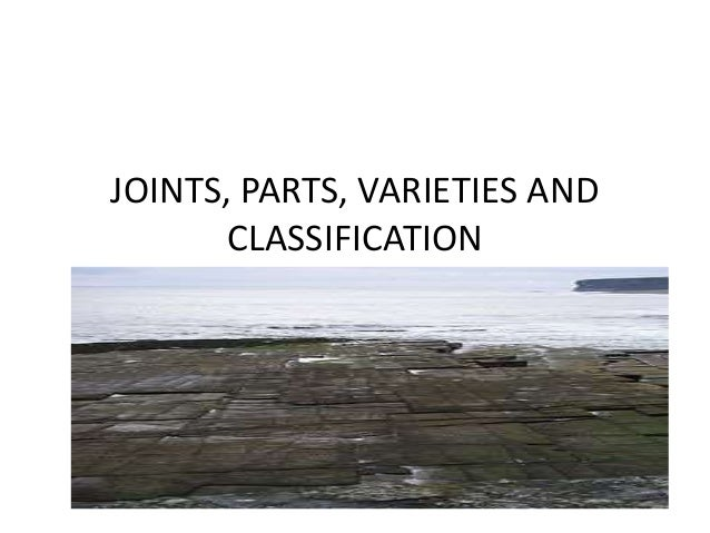 JOINTS, PARTS, VARIETIES AND CLASSIFICATION