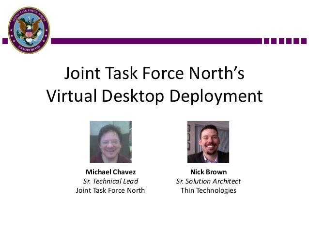 Joint Task Force North'sVirtual Desktop Deployment      Michael Chavez             Nick Brown     Sr. Technical Lead     S...