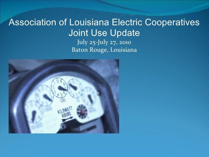Association of Louisiana Electric Cooperatives Joint Use Update July 25-July 27, 2010 Baton Rouge, Louisiana