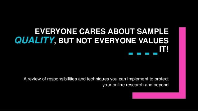 EVERYONE CARES ABOUT SAMPLE QUALITY, BUT NOT EVERYONE VALUES IT! A review of responsibilities and techniques you can imple...