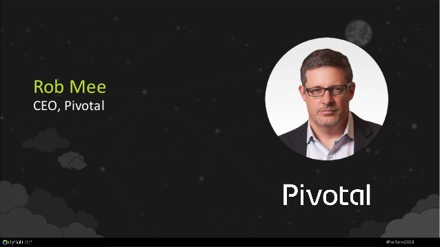 Rob Mee CEO, Pivotal #Perform2018