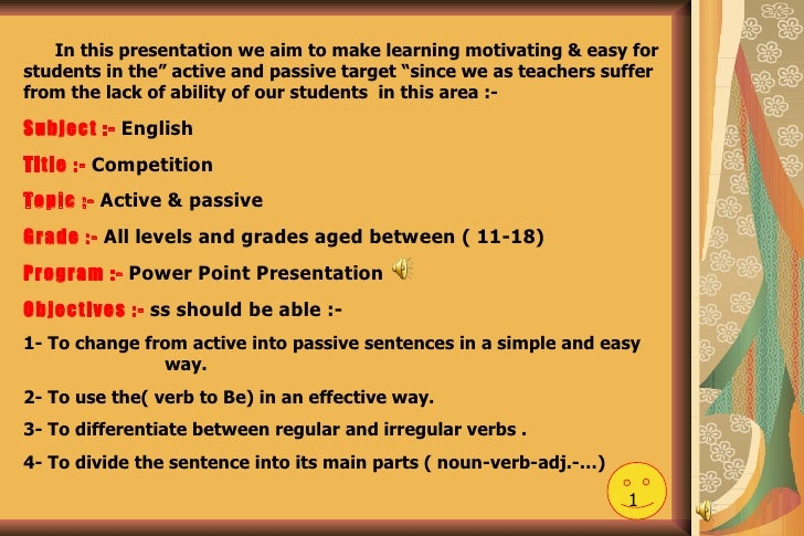 """In this presentation we aim to make learning motivating & easy for students in the"""" active and passive target """"since we as..."""