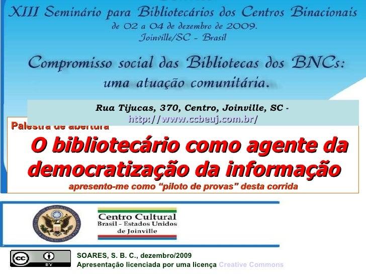 SOARES, S. B. C., dezembro/2009  Apresentação licenciada por uma licença   Creative   Commons Palestra de abertura   O bib...