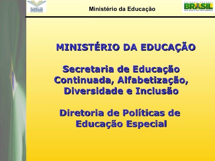 MINISTÉRIO DA EDUCAÇÃO Secretaria de Educação Continuada, Alfabetização, Diversidade e Inclusão Diretoria de Políticas de ...