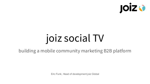 joiz social TV building a mobile community marketing B2B platform Eric Funk, Head of development joiz Global