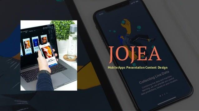 JOJEAMobile Apps Presentation Content Design