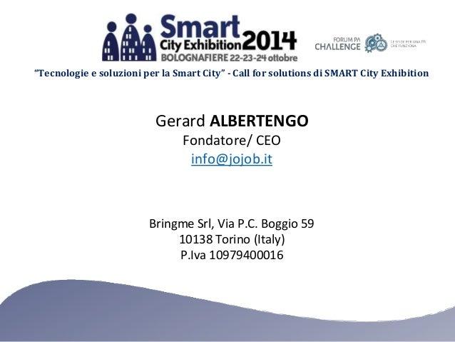 """""""Tecnologie e soluzioni per la Smart City"""" - Call for solutions di SMART City Exhibition Gerard ALBERTENGO Fondatore/ CEO ..."""