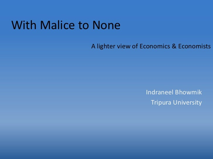 With Malice to None             A lighter view of Economics & Economists                               Indraneel Bhowmik  ...