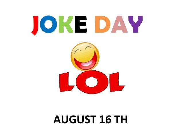 JOKE DAY  AUGUST 16 TH