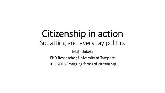 Citizenship in action Squatting and everyday politics Maija Jokela PhD Researcher, University of Tampere 10.5.2016 Emergin...
