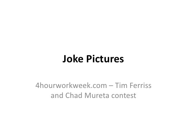 Joke Pictures4hourworkweek.com – Tim Ferriss    and Chad Mureta contest