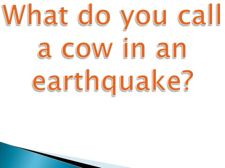 Jokes for Where do you go in an earthquake