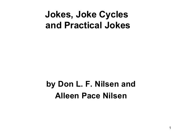 1 Jokes, Joke Cycles and Practical Jokes by Don L. F. Nilsen and Alleen Pace Nilsen