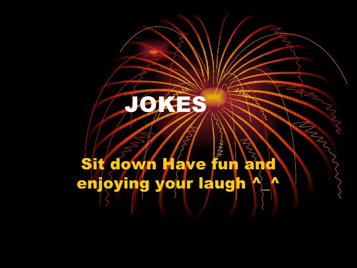 JOKES Sit down Have fun and enjoying your laugh ^_^