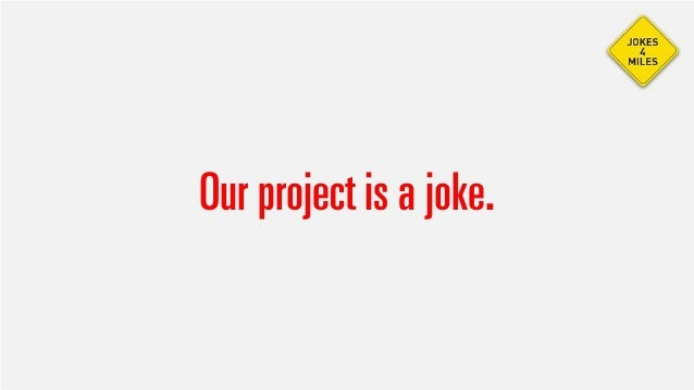 Our project is a joke.