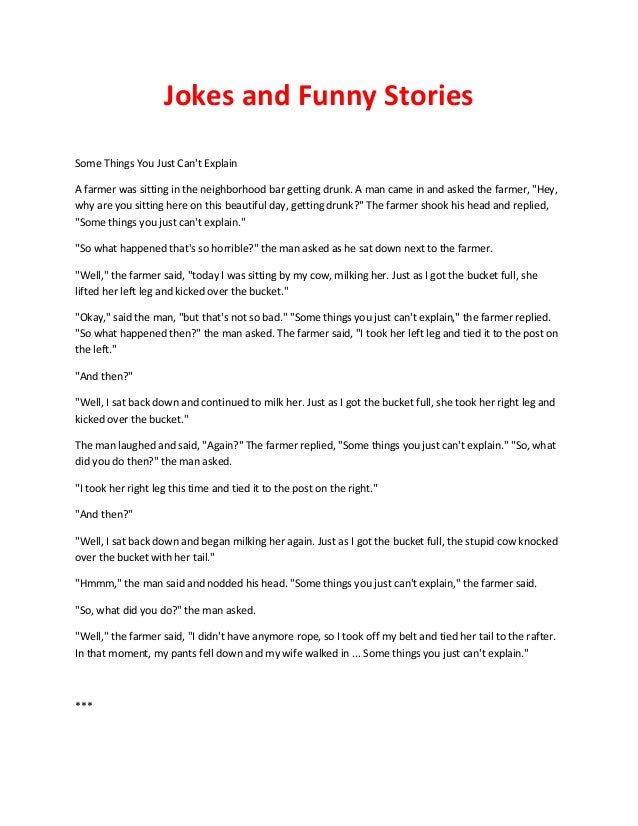 Jokes and Funny Stories Some Things You Just Can't Explain A farmer was sitting in the neighborhood bar getting drunk. A m...