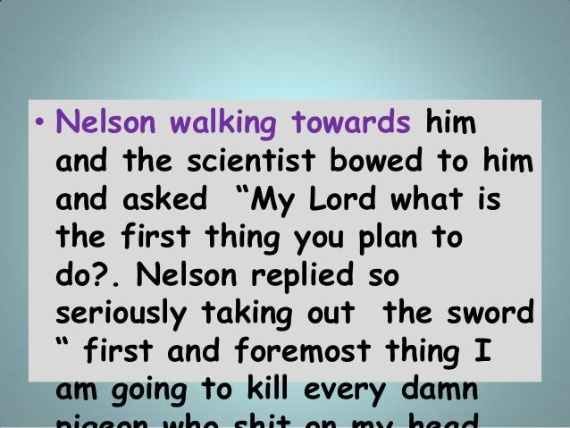 """• Nelson walking towards him and the scientist bowed to him and asked """"My Lord what is the first thing you plan to do?. Ne..."""