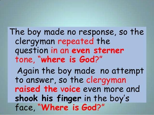 """The boy made no response, so the clergyman repeated the question in an even sterner tone, """"where is God?"""" Again the boy ma..."""