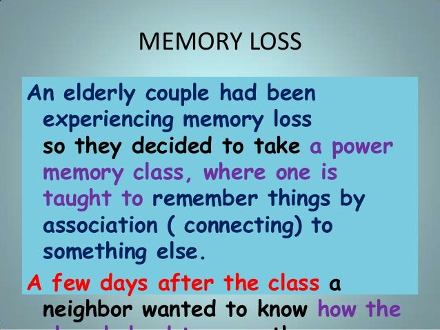 MEMORY LOSS An elderly couple had been experiencing memory loss so they decided to take a power memory class, where one is...
