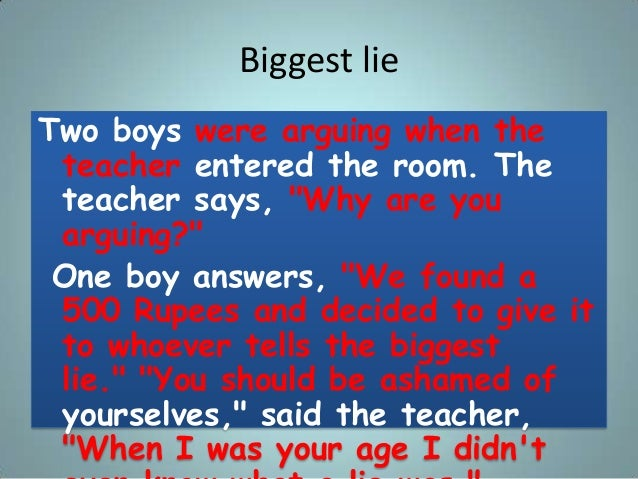 """Biggest lie Two boys were arguing when the teacher entered the room. The teacher says, """"Why are you arguing?"""" One boy answ..."""