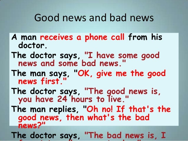 """Good news and bad news A man receives a phone call from his doctor. The doctor says, """"I have some good news and some bad n..."""