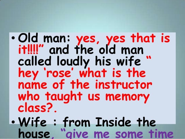 """• Old man: yes, yes that is it!!!!"""" and the old man called loudly his wife """" hey """"rose"""" what is the name of the instructor..."""