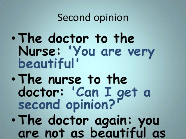 Second opinion • The doctor to the Nurse: 'You are very beautiful' • The nurse to the doctor: 'Can I get a second opinion?...