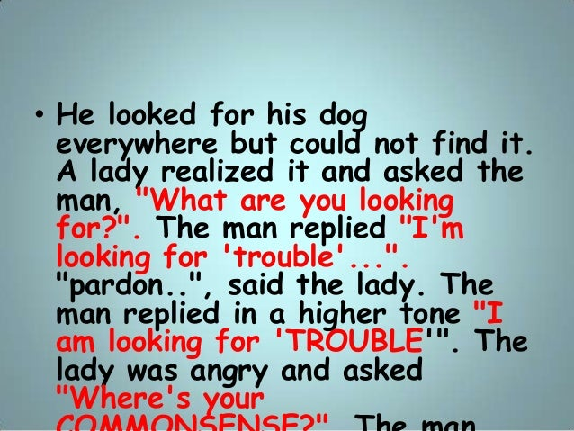 """• He looked for his dog everywhere but could not find it. A lady realized it and asked the man, """"What are you looking for?..."""