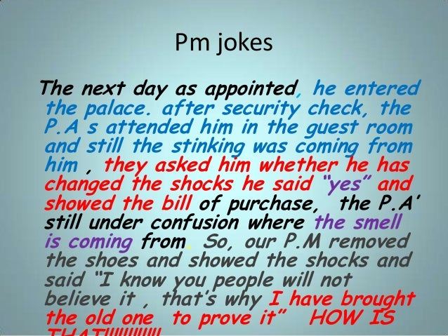 Pm jokes The next day as appointed, he entered the palace. after security check, the P.A s attended him in the guest room ...