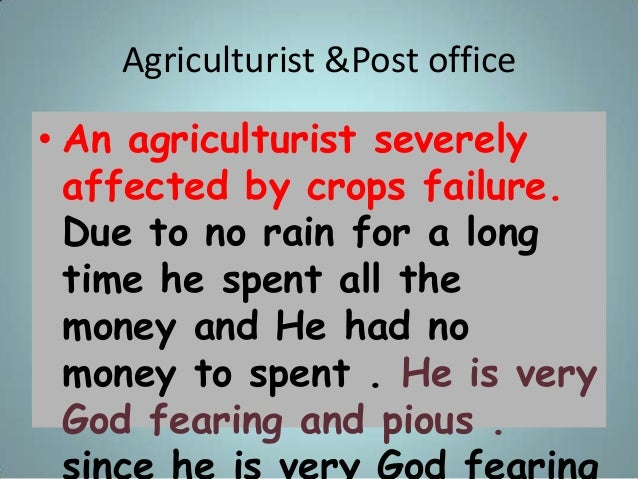 Agriculturist &Post office • An agriculturist severely affected by crops failure. Due to no rain for a long time he spent ...
