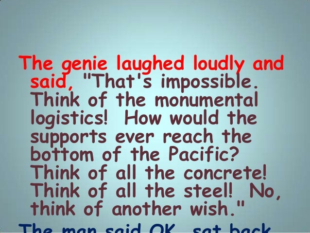 """The genie laughed loudly and said, """"That's impossible. Think of the monumental logistics! How would the supports ever reac..."""