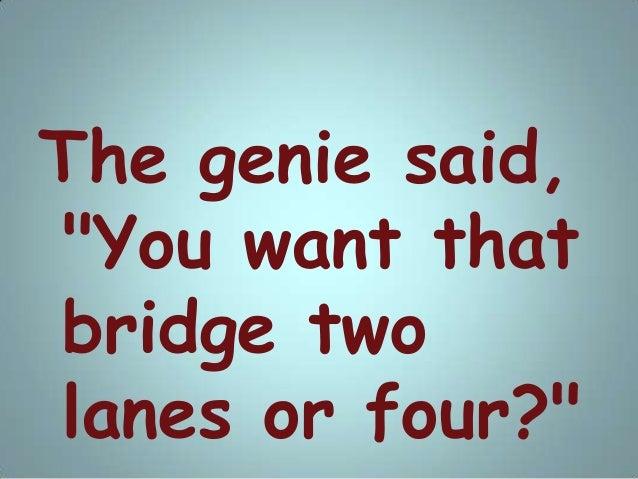 "The genie said, ""You want that bridge two lanes or four?"""